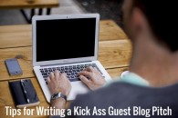 5 Tips for Writing a Kick Ass Guest Blog Pitch