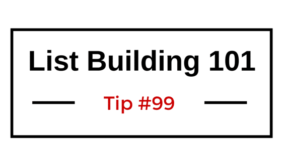 List Building 101 Tip #99