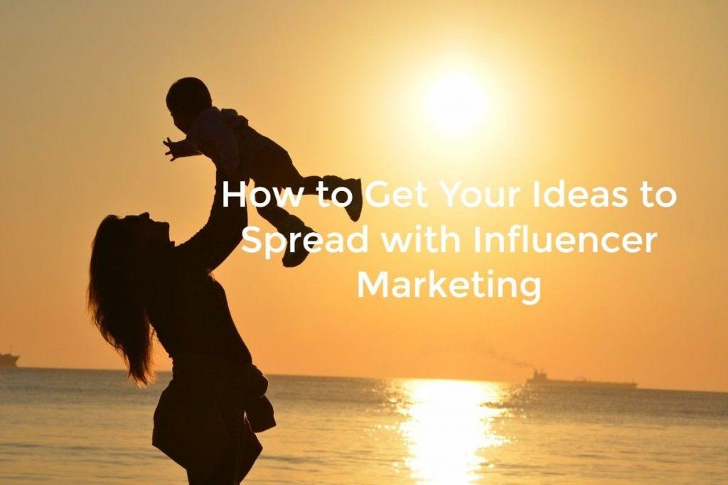 How to get your ideas spread through influencer marketing
