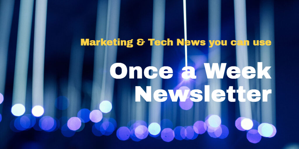 Once a Week Newsletter featuring marketing and tech news you can use