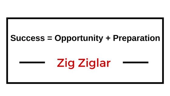 success = opportunity + preparation